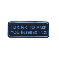 "Patch ""I DRINK TO MAKE YOU..."